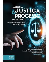 Acesso à justiça e processo no século XXI: estudos em homenagem ao professor Kazuo Watanabe - 1ª Edição | 2021