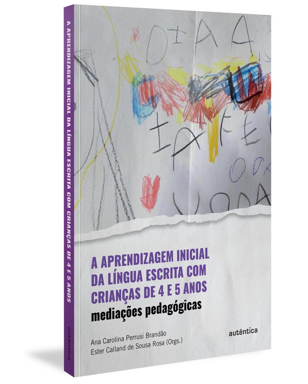 A aprendizagem inicial da língua escrita com crianças de 4 e 5 anos - mediações pedagógicas - 1ª Edição | 2021