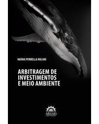 Arbitragem de investimentos e meio ambiente - 1ª Edição | 2020