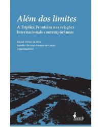 Além dos limites: a Tríplice Fronteira nas relações internacionais contemporâneas - 1ª Edição | 2021