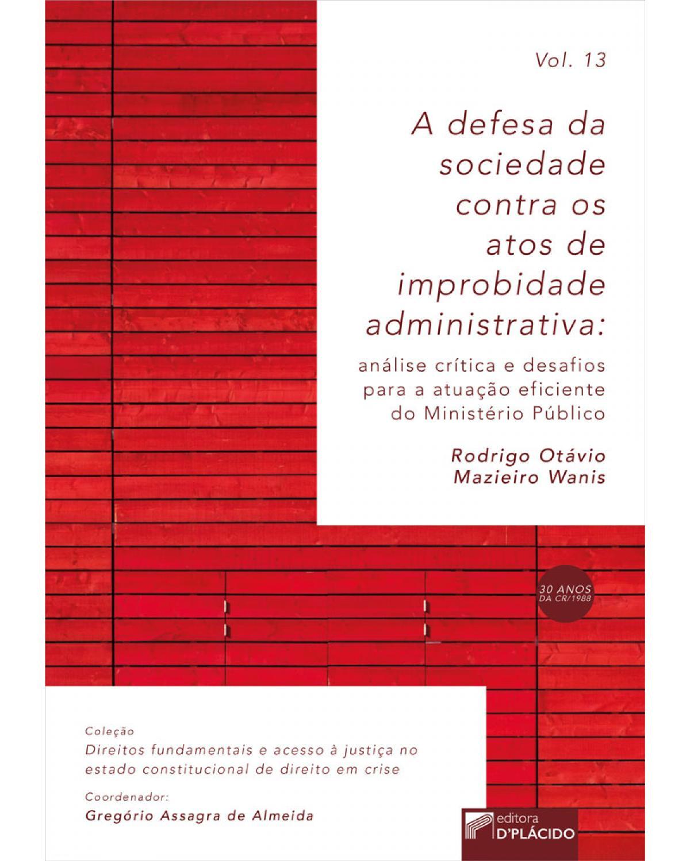 A defesa da sociedade contra os atos de improbidade administrativa: análise crítica e desafios para a atuação eficiente do Ministério Público - 1ª Edição | 2019