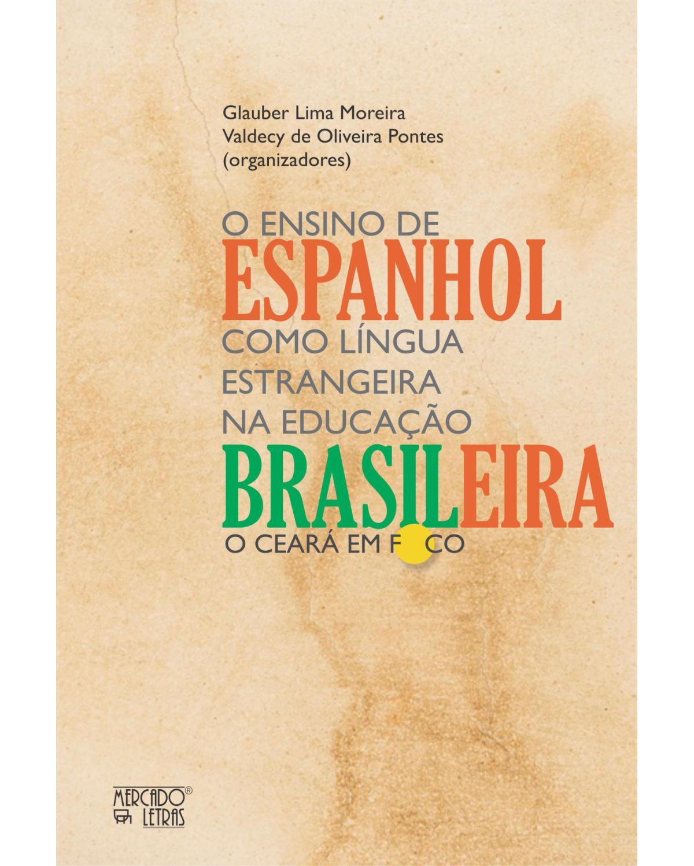 O ensino de espanhol como língua estrangeira na educação brasileira: o Ceará em foco - 1ª Edição   2021