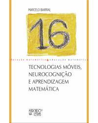 Tecnologias móveis, neurocognição e aprendizagem matemática - 1ª Edição   2021