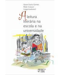 A leitura literária na escola e na universidade: estudos do gênero e práxis pedagógica - 1ª Edição | 2021