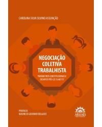 Negociação coletiva trabalhista: parâmetros constitucionais e desafios pós-Lei 13.467/17 - 1ª Edição | 2020
