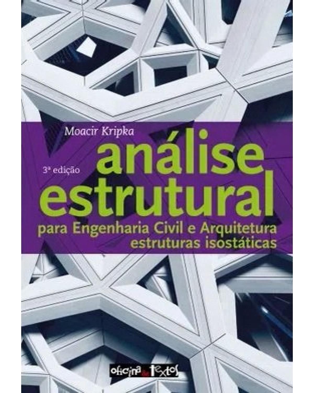 Análise estrutural para engenharia civil e arquitetura: estruturas isostáticas - 3ª Edição   2021