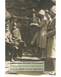 Zoológicos humanos: Gente em exibição na era do imperialismo - 1ª Edição | 2020