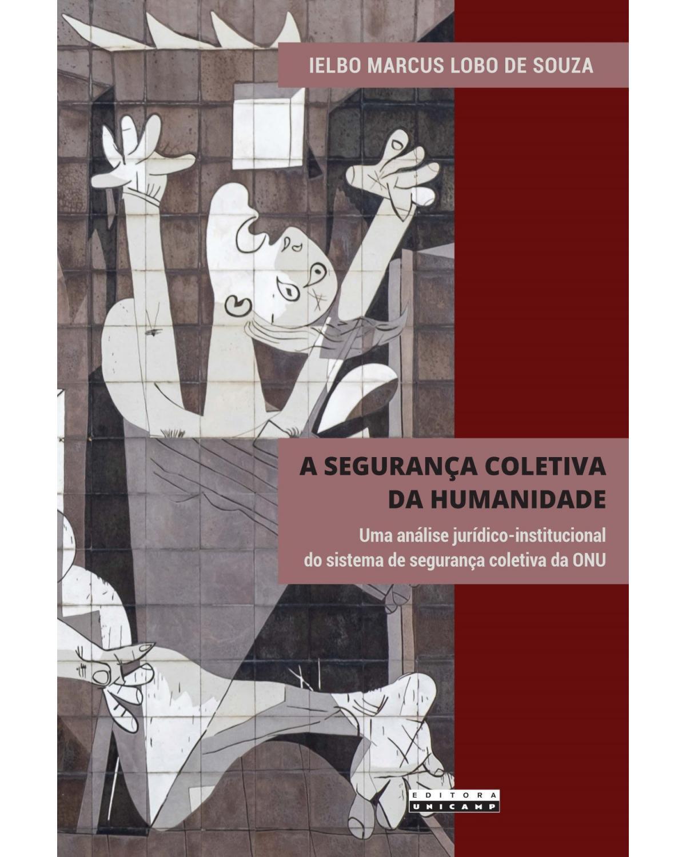 A segurança coletiva da humanidade: uma análise jurídico-institucional do sistema de segurança coletiva da ONU - 1ª Edição | 2021