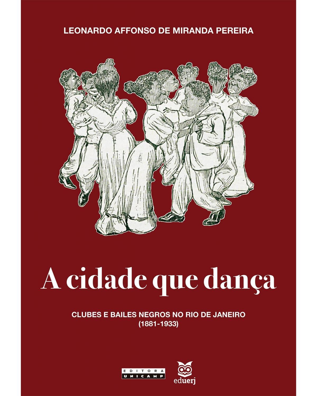 A cidade que dança: clubes e bailes negros no Rio de Janeiro (1881-1933) - 1ª Edição   2021
