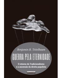 Guerra pela eternidade: O retorno do tradicionalismo e a ascensão da direita populista - 1ª Edição | 2020
