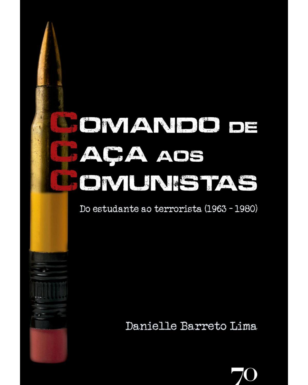 CCC - Comando de caça aos comunistas: do estudante ao terrorista (1963 – 1980) - 1ª Edição | 2021