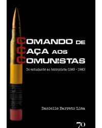 CCC - Comando de caça aos comunistas: do estudante ao terrorista (1963 – 1980) - 1ª Edição   2021