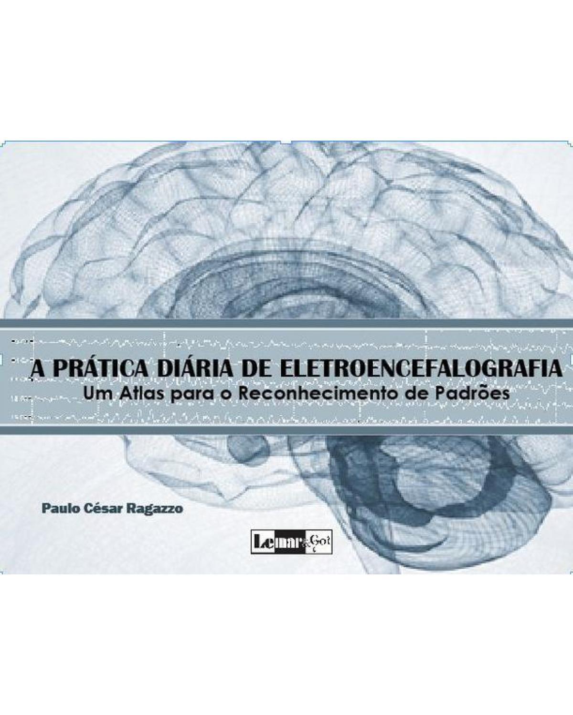 A prática diária de eletroencefalografia - Volume 1: um atlas para reconhecimento de padrões - 1ª Edição | 2021