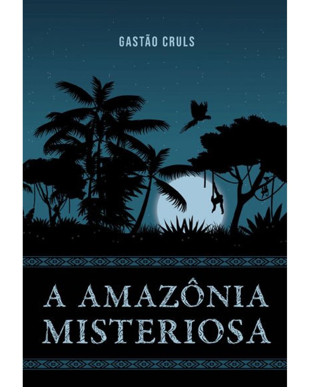 A Amazônia misteriosa - 1ª Edição | 2021