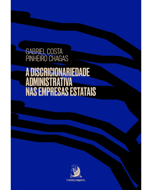 A discricionariedade administrativa nas empresas estatais - Volume 1:  - 1ª Edição | 2021