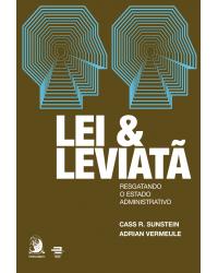 Lei e Leviatã: resgatando o Estado Administrativo - 1ª Edição   2021