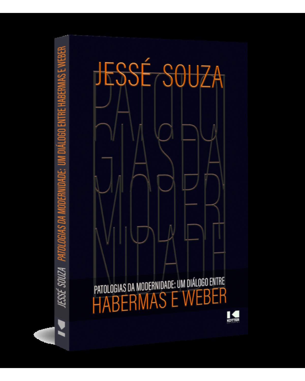 Patologias da modernidade: um diálogo entre Habermas e Weber - 1ª Edição   2021