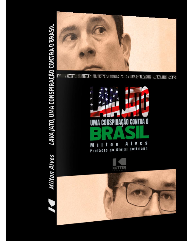 Lava Jato: uma conspiração contra o Brasil - 1ª Edição   2021