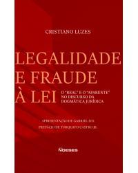 """Legalidade e fraude à lei: o """"real"""" e o """"aparente"""" no discurso da dogmática jurídica - 1ª Edição   2021"""