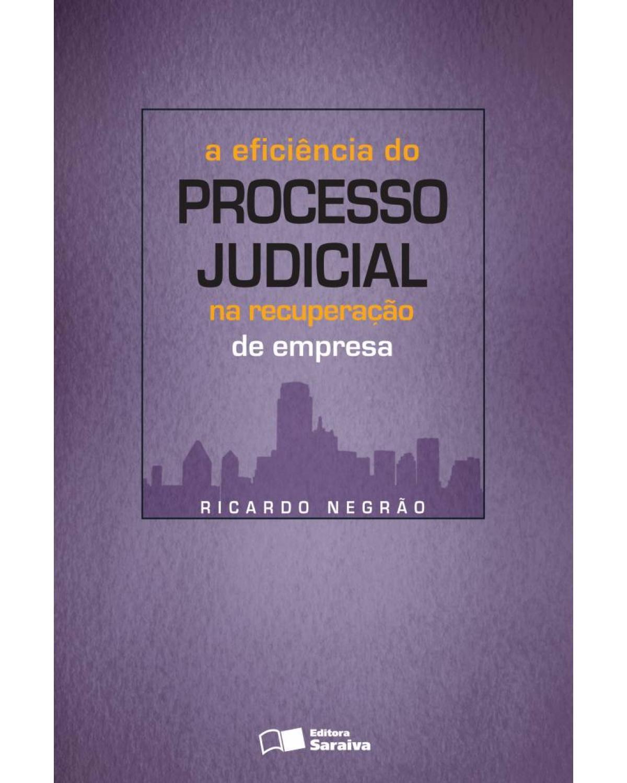A eficiência do processo judicial na recuperação de empresa - 1ª Edição | 2010