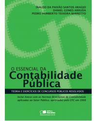 O essencial da contabilidade pública - teoria e exercícios de concursos públicos resolvidos - 1ª Edição | 2009
