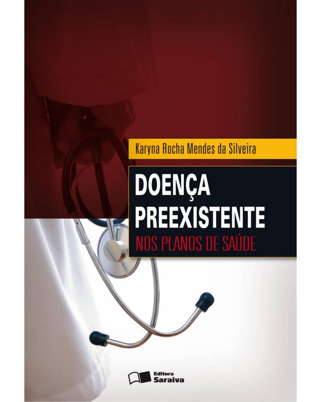 Doença preexistente nos planos de saúde - 1ª Edição   2009