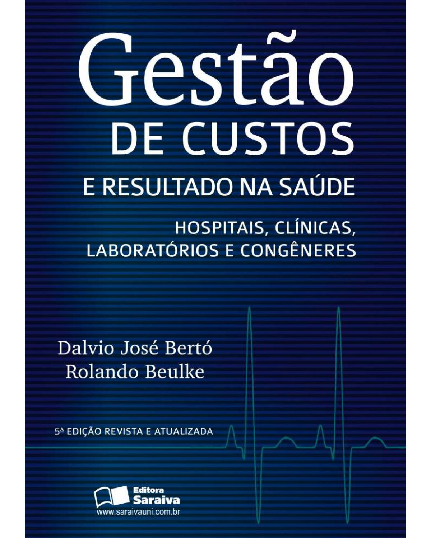 Gestão de custos e resultados na saúde: hospitais, clínicas, laboratórios e congêneres - 5ª Edição   2012