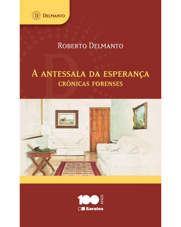 A antessala da esperança - crônicas forenses - 1ª Edição | 2013