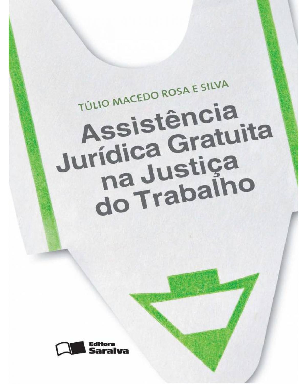 Assistência jurídica gratuita na justiça do trabalho - 1ª Edição | 2013