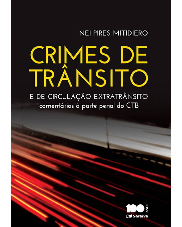 Crimes de trânsito e de circulação extratrânsito - comentários à parte penal do CTB - 1ª Edição | 2015