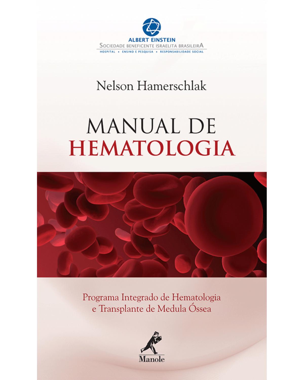 Manual de hematologia: Programa integrado de hematologia e transplante de medula óssea - 1ª Edição | 2010