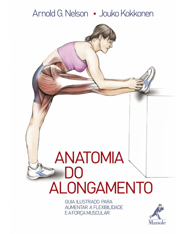 Anatomia do alongamento: Guia ilustrado para aumentar a flexibilidade e a força muscular - 1ª Edição | 2007