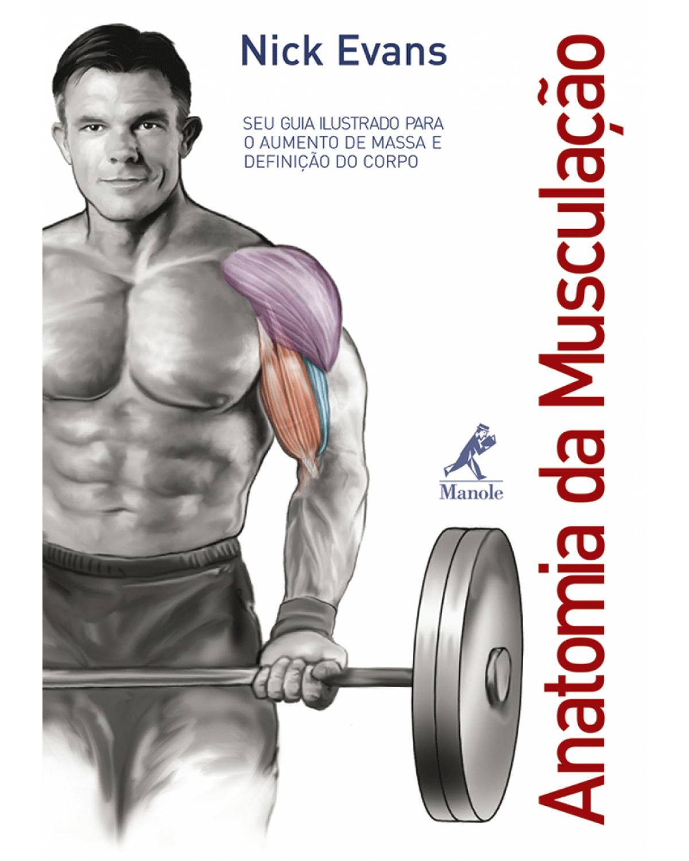 Anatomia da musculação: Seu guia ilustrado para o aumento de massa e definição do corpo - 1ª Edição | 2007