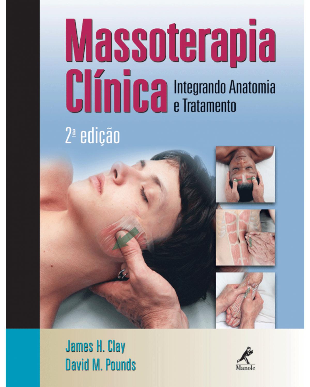 Massoterapia clínica - Integrando anatomia e tratamento - 2ª Edição   2008