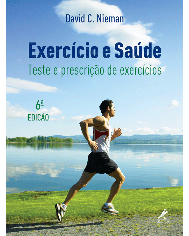 Exercício e saúde: Teste e prescrição de exercícios - 6ª Edição | 2010