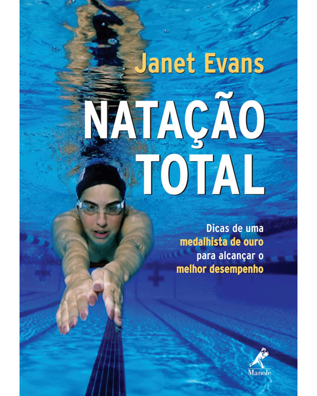 Natação total: Dicas de uma medalhista de ouro para alcançar o melhor desempenho - 1ª Edição | 2009