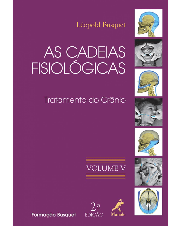 As cadeias fisiológicas - Volume 5: Tratamento do crânio - 2ª Edição | 2009