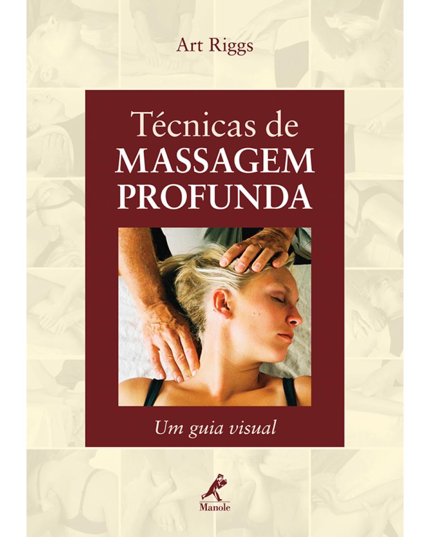 Técnicas de massagem profunda: Um guia visual - 1ª Edição | 2009