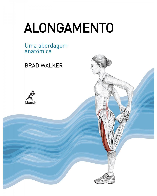 Alongamento: Uma abordagem anatômica - 1ª Edição | 2009