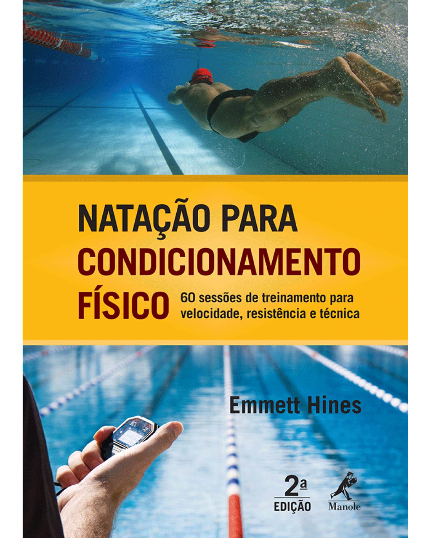 Natação para condicionamento físico: 60 sessões de treinamento para velocidade, resistência e técnica - 2ª Edição | 2010