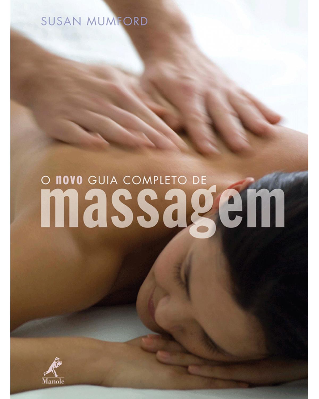 O novo guia completo de massagem - 1ª Edição   2009