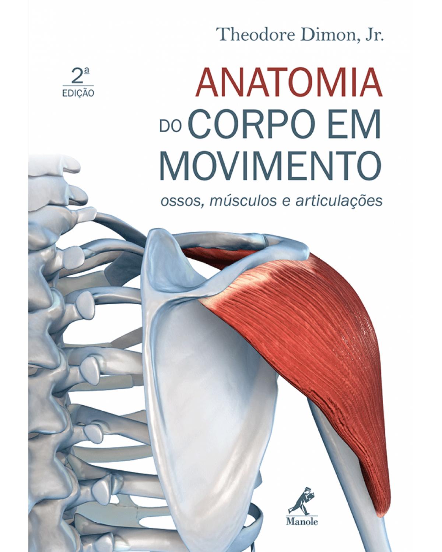 Anatomia do corpo em movimento - Ossos, músculos e articulações - 2ª Edição | 2009