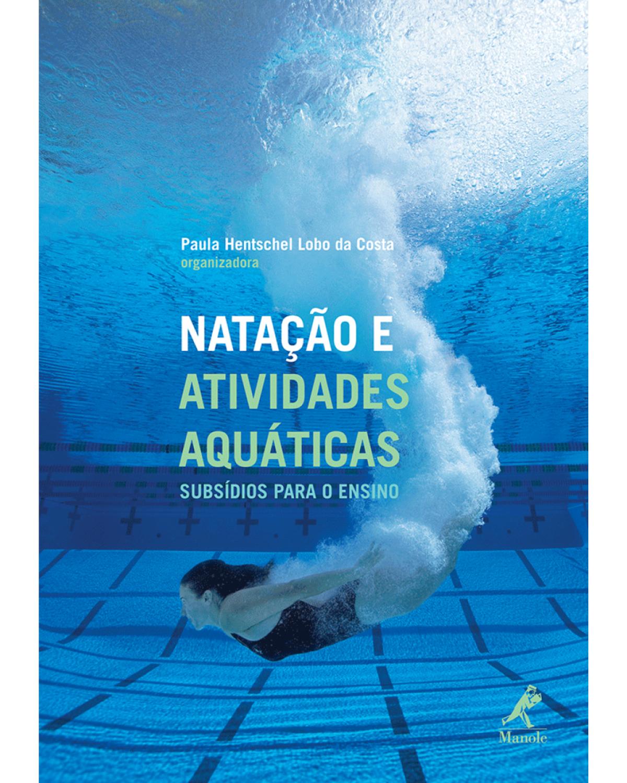 Natação e atividades aquáticas: Subsídios para o ensino - 1ª Edição | 2010