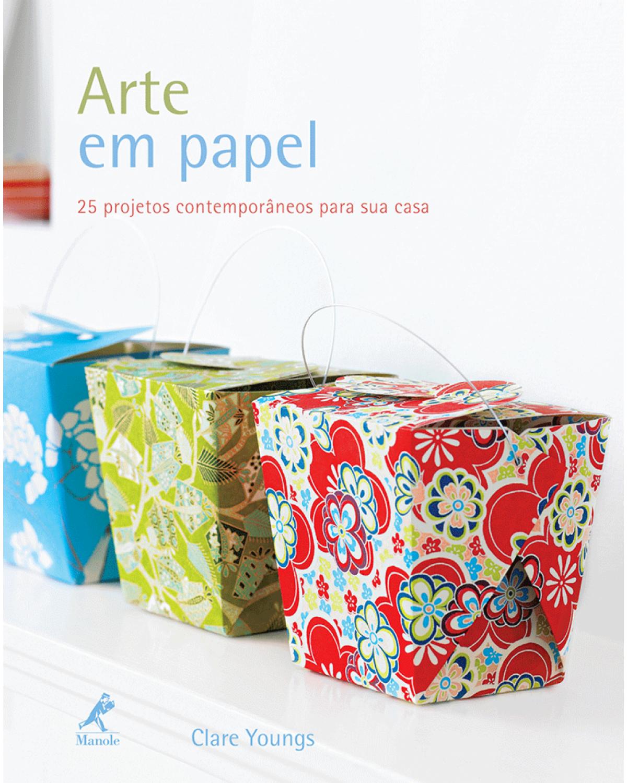 Arte em papel - 25 projetos contemporâneos para sua casa - 1ª Edição | 2010