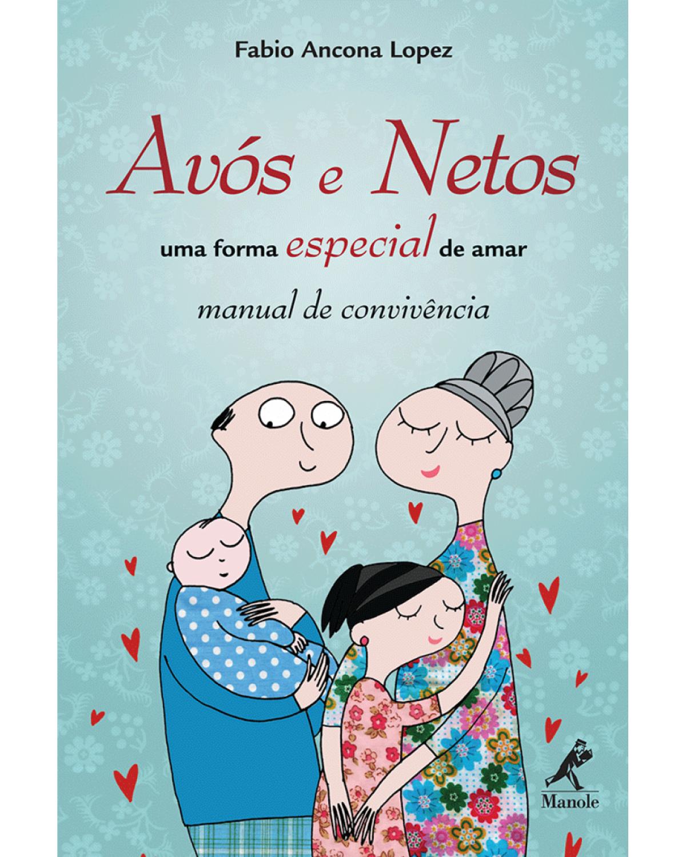 Avós e netos: Uma forma especial de amar – Manual de convivência - 1ª Edição | 2011