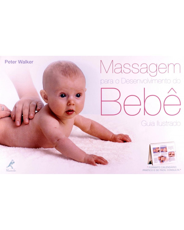 Massagem para o desenvolvimento do bebê - Guia ilustrado - 1ª Edição   2011