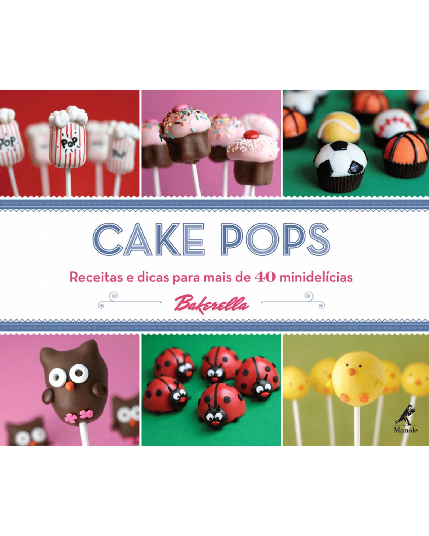 Cake pops: Receitas e dicas para mais de 40 minidelícias - 1ª Edição | 2011