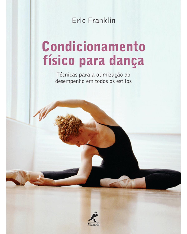 Condicionamento físico para dança: Técnicas para a otimização do desempenho em todos os estilos - 1ª Edição   2013