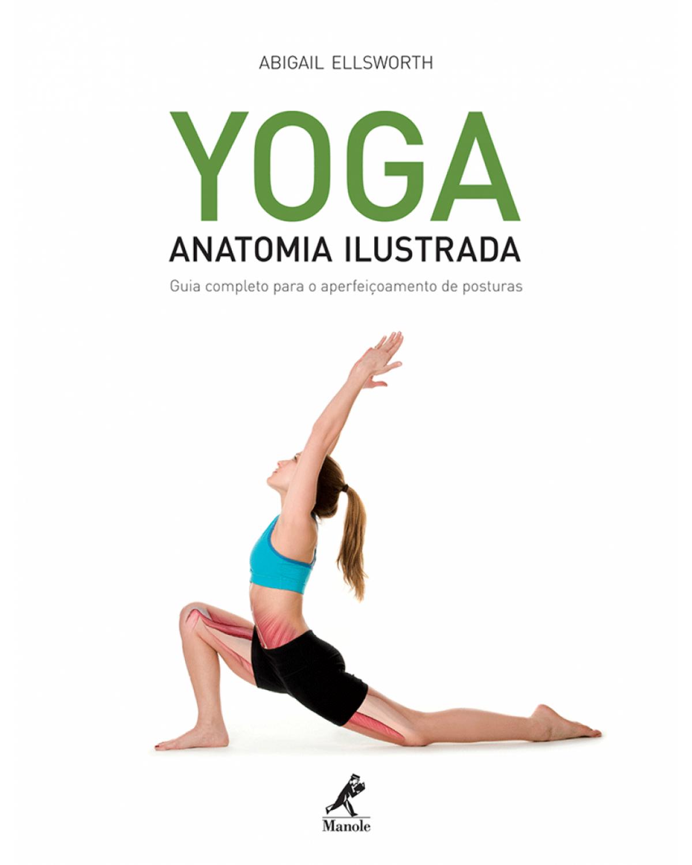 Yoga - Anatomia ilustrada: guia completo para o aperfeiçoamento de posturas - 1ª Edição | 2012