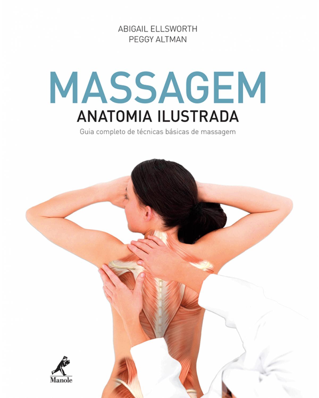 Massagem - Anatomia ilustrada: guia completo de técnicas básicas de massagem - 1ª Edição   2012